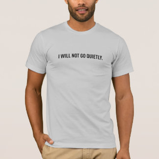 Support Cancer Fighter - I Will Not Go Quietly. T-Shirt