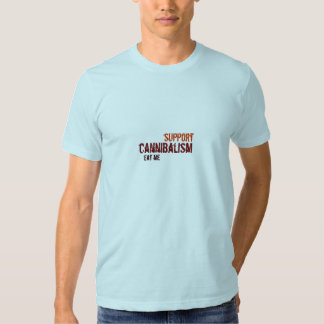 Support cannibalism eat me t-shirt