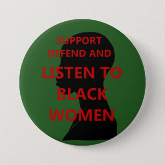 Support Defend and Listen to Black Women Pinback Button