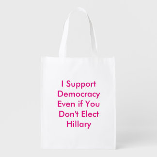 Support Democracy Even if You Don't Elect Hillary Reusable Grocery Bag