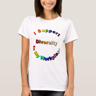 Support Diversity in My Workplace Multicolored T-Shirt