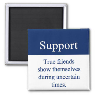 Support is given by true friends 2 inch square magnet