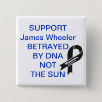 Support James Wheeler Betrayed By DNA NOT THE SUN Pinback Button