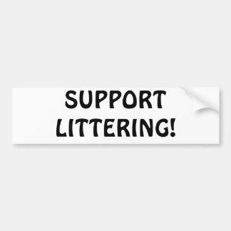 Support Littering Bumper Sticker