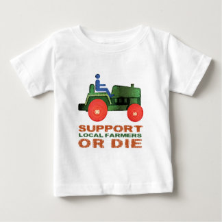 Support Local Farmers or Die Baby T-Shirt