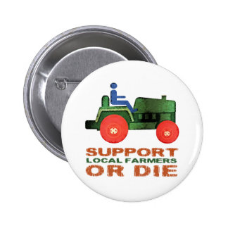 Support Local Farmers or Die Pinback Button