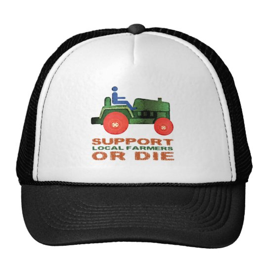 Support Local Farmers or Die Trucker Hat