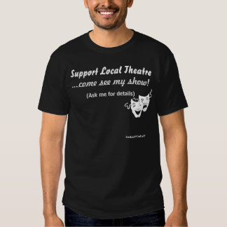 Support Local Theatre. T Shirt
