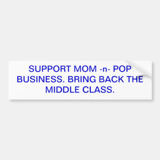 Support mom -n- pop business. bumper sticker