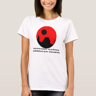 SUPPORT NATIVE AMERICAN RIGHTS LADIES' T SHIRTS