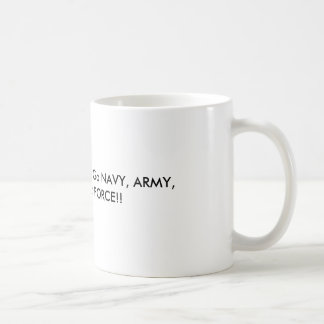 Support our Military!  Go NAVY, ARMY, MARINE, A... Classic White Coffee Mug