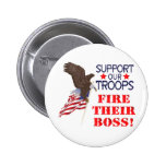 Support Our Troops...FIRE THEIR BOSS! 2 Inch Round Button