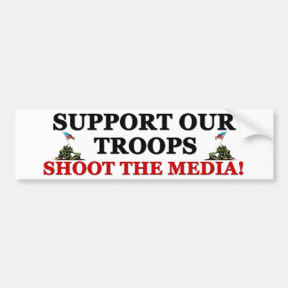 Support Our Troops: Shoot The Media! Bumper Sticker