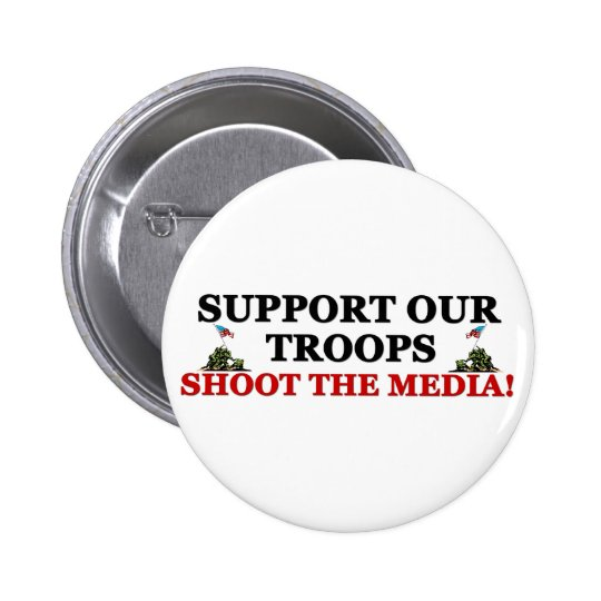 Support Our Troops: Shoot The Media! Pinback Button