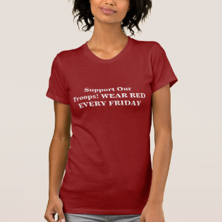Support Our Troops WEAR RED EVERY FRIDAY Tshirts