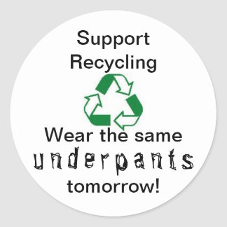 Support Recycling. Wear the same underpants 2-mro! Round Sticker