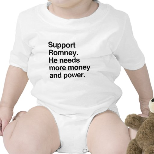 Support Romney. He needs more money and power.png Tee Shirt