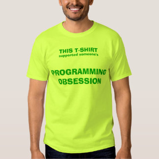 Support someone's programming obsession! t shirt