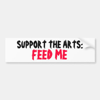 SUPPORT THE ARTS: FEED ME bumper sticker Car Bumper Sticker