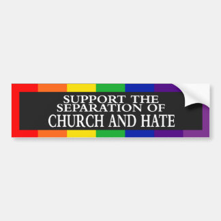 Support The Separation of Church and Hate Bumper Sticker