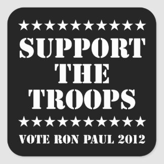 SUPPORT THE TROOPS - Vote Ron Paul 2012 Square Sticker