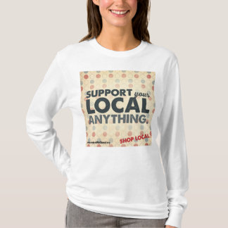 Support Your Local Anything T-Shirt