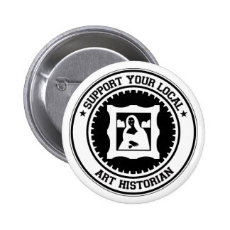 Support Your Local Art Historian 2 Inch Round Button
