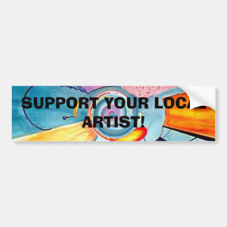 Support Your Local Artist! Car Bumper Sticker