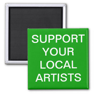 SUPPORT YOUR LOCAL ARTISTS MAGNET