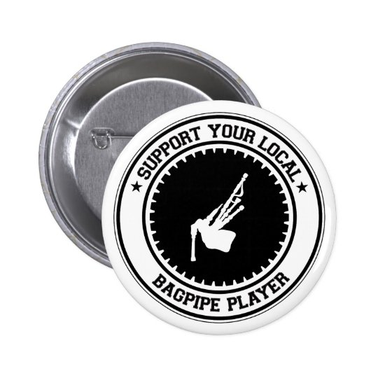 Support Your Local Bagpipe Player Pinback Button