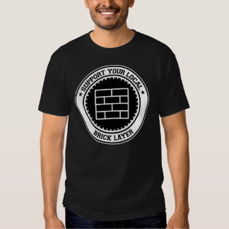 Support Your Local Brick Layer T-shirt