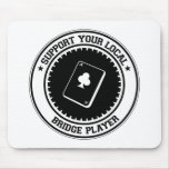 Support Your Local Bridge Player Mouse Mats