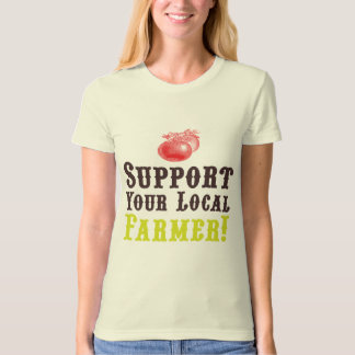 Support Your Local Farmer! T-Shirt
