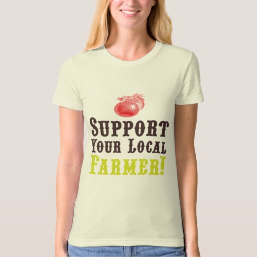 Support your local farmer t shirt zazzle for Local t shirt printing companies