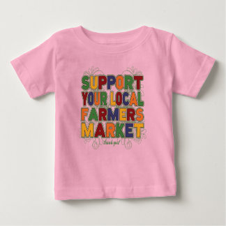 Support Your Local Farmers Market Baby T-Shirt