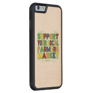 Support Your Local Farmers Market Carved Maple iPhone 6 Bumper Case