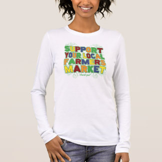 Support Your Local Farmers Market Long Sleeve T-Shirt