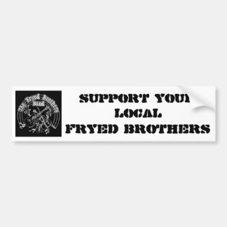 Support Your Local Fryed Brothers Bumper Sticker