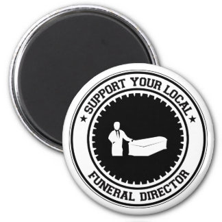 Support Your Local Funeral Director 2 Inch Round Magnet