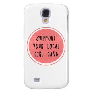 Support Your Local Girl Gang Samsung Galaxy S4 Galaxy S4 Cover
