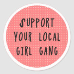 Support Your Local Girl Gang Sticker
