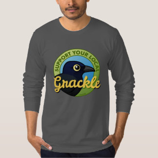Support Your Local Grackle T-Shirt