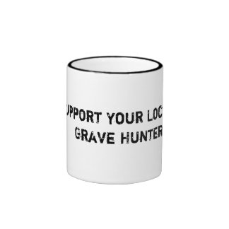 Support Your Local Grave Hunter Coffee Mug