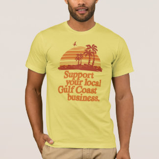 Support your local Gulf Coast business T-Shirt