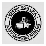 Support Your Local Heavy Equipment Operator Posters