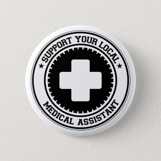 Support Your Local Medical Assistant Pinback Button