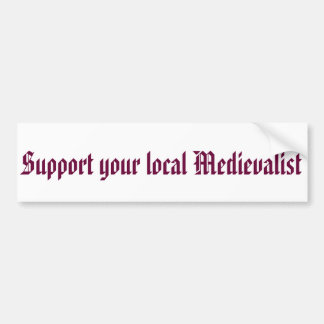 Support your local Medievalist Bumper Sticker