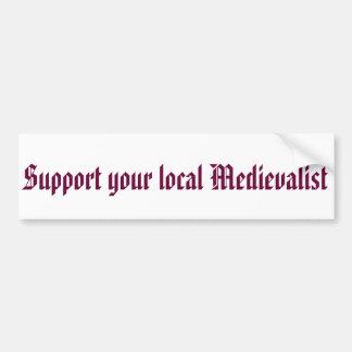 Support your local Medievalist Bumper Sticker