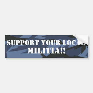 SUPPORT YOUR LOCAL MILITIA!! CAR BUMPER STICKER