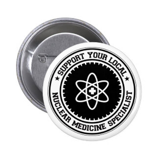 Support Your Local Nuclear Medicine Specialist 2 Inch Round Button